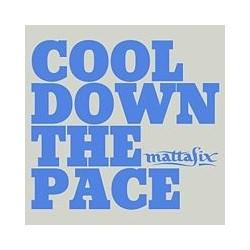 MattaFix Cool Down The Pace...