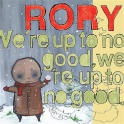 RORY We're Up To No Good...